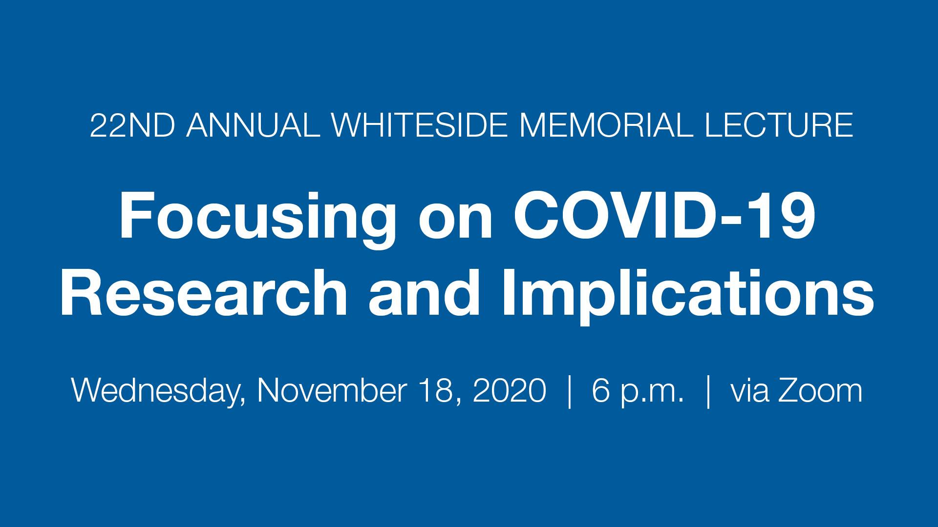 Annual Whiteside Memorial Lecture: Focusing on COVID-19 Research and Implications