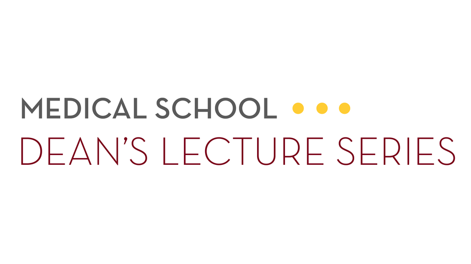 Medical School Dean's Lecture Series